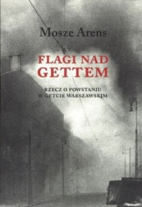Mosze Arens - Flagi nad gettem