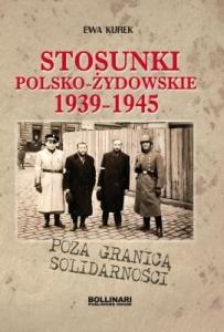 Ewa Kurek - Poza granicą solidarności. Stosunki polsko-żydowskie 1939-1945