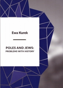 Ewa Kurek - Poles and Jews. Problems with history