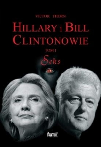 Victor Thorn - Hillary i Bill Clintonowie. Tom I - Seks