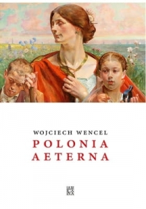 Wojciech Wencel - Polonia aeterna