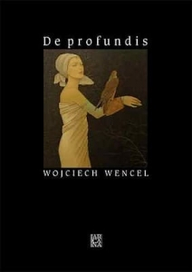 Wojciech Wencel - De profundis