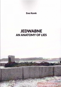 Ewa Kurek - Jedwabne an anatomy of lies