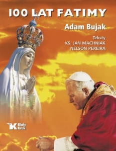 Adam Bujak, Jan Machniak - 100 lat Fatimy