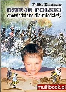 Feliks Koneczny - Dzieje Polski opowiedziane dla młodzieży [PL] [pdf,epub,azw3]